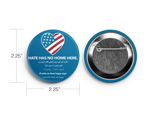 "Hate Has No Home Here - 2.25"" ROUND Pin / Button"
